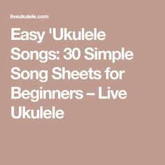 Easy 'Ukulele Songs: 30 Simple Song Sheets for Beginners – Live Ukulele