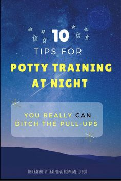 10 tips for potty training at night | potty training tips | when to potty train a toddler http://www.kidsaversnetwork.com/