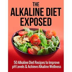 COOKBOOKS: The Alkaline Diet Exposed: 50 Alkaline Diet Recipes to Improve pH Levels and Achieve Alkaline Wellness (Recipes, Recipe Books, Paleo Diet, Diet ... Healthy Cookbook, Nutrition, Health Book 2)  #Healthy #Recipes #For #Dinner