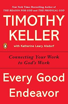 Every Good Endeavor: Connecting Your Work to God's Work b... https://www.amazon.com/dp/1594632820/ref=cm_sw_r_pi_dp_x_0EFqzbPFDVGAP