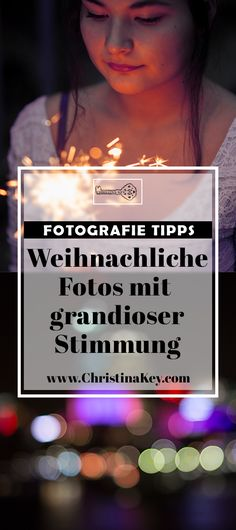 Fotografie Tipps - So einfach kreierst Du wundervolle Fotos mit weihnachtlicher Stimmung! Jetzt mit genialen Fotografie Tipps & Tricks zum Nachmachen! Jetzt entdecken auf CHRISTINA KEY - dem Fotografie, Blogger Tipps, Rezepte, Mode und DIY Blog aus Berlin, Deutschland