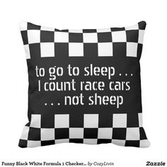 """Black White Formula 1 Checkered Flag Pattern. Auto racing flags on a checkered background on one side, and funny """"to go to sleep, I count race cars, not sheep"""" quote text on the other. Trendy design available on a variety of home decor items for boys and men, car sport, Nascar, Indy 500, Le Mans or Formula One Grand Prix racing fan. Fun item for the children's bedroom, game, tv, living or family room."""