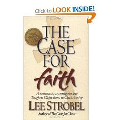 The Case for Faith: A Journalist Investigates the Toughest Objections to Christianity (by Lee Strobel)