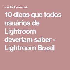 10 dicas que todos usuários de Lightroom deveriam saber - Lightroom Brasil