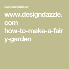 www.designdazzle.com how-to-make-a-fairy-garden