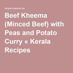 Beef Kheema (Minced Beef) with Peas and Potato Curry « Kerala Recipes
