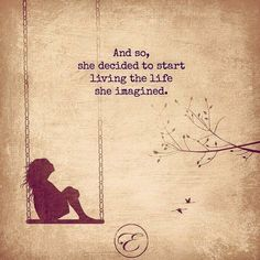 And so she decided to start living the life she'd imagined