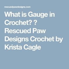 What is Gauge in Crochet? ⋆ Rescued Paw Designs Crochet by Krista Cagle