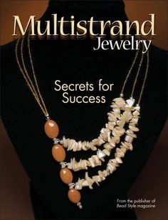Multistrand Jewelry: Secrets for Success From the Publisher of Bead Style Magazine. Provides twenty-six multistrand jewelry projects, featuring step-by-step directions and utilizing a variety of materials.