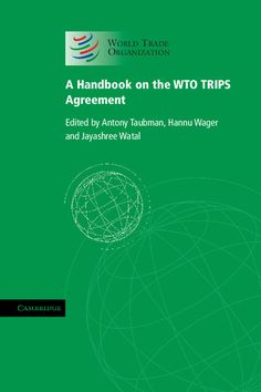 A Handbook on the WTO TRIPS Agreement - edited by Antony Taubman, Hannu Wager & Jayashree Watal : Cambridge University Press, 9781139150606 Cambridge Books Online ebook