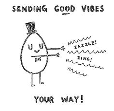 Sending good vibes your way!                                                                                                                                                                                 More