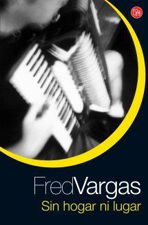 Fred Vargas - Sin hogar ni lugar (2007) #Lostresevangelistas Fred Vargas, Books, Cards, Movie Posters, Paper, Libros, Writers, Places, Home