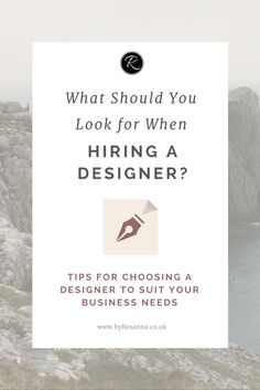 What should you look for when hiring a designer? (Tips for making sure they are right for you and your business)   byRosanna