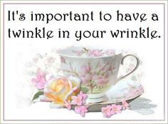 It's important to have a twinkle in your wrinkle.