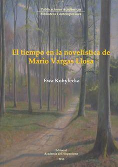 El tiempo de la novelística de Mario Vargas Llosa - Ewa Kobylecka - Ed. Academia del Hispanismo