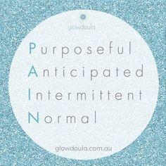 Labor PAIN - Purposeful, Anticipated, Intermittent, Normal. #birth #inspiration