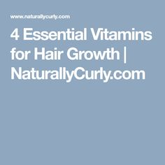4 Essential Vitamins for Hair Growth  | NaturallyCurly.com