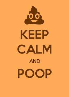 KEEP CALM AND POOP                                                       …