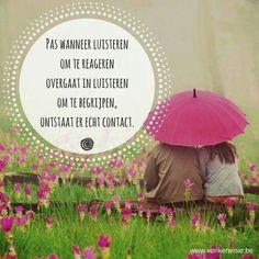 Pas wanneer luisteren om te reageren overgaat in luisteren ...