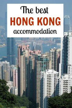 List of the best Hong Kong accommodation options including hotels, apartments, and hostels, from budget to luxury!