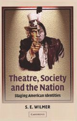 THEATRE, SOCIETY AND THE NATION: STAGING AMERICAN IDENTITIES~S.E. Wilmer~Cambridge University Press~2002