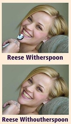 Reese Witherspoon and without.