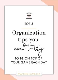 5 Organization Tips You Need to Try That Actually Work - business tips