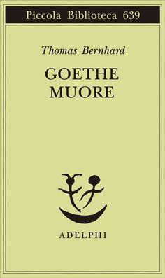 Adelphi - Goethe muore - Thomas Bernhard