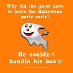 Why did the ghost have to leave the Halloween party early? He couldn't handle his boos! Funny Halloween Jokes, Halloween Books, Halloween Quotes, Halloween Pictures, Baby Halloween, Halloween 2019, Halloween Stuff, Halloween Ideas, Jokes For Kids