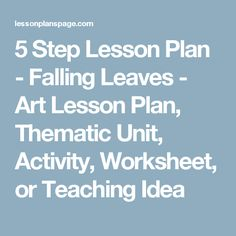 5 Step Lesson Plan - Falling Leaves - Art Lesson Plan, Thematic Unit, Activity, Worksheet, or Teaching Idea
