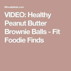 VIDEO: Healthy Peanut Butter Brownie Balls - Fit Foodie Finds
