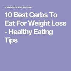 10 Best Carbs To Eat For Weight Loss - Healthy Eating Tips