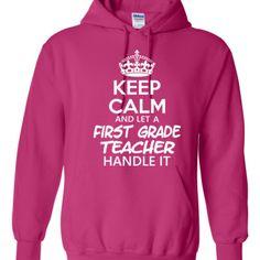 Keep Calm & Let A First Grade Teacher Handle It - Hoodie