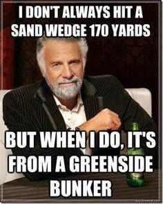 I don't always hit a sand wedge 170 yards, but when I do, It's from a greenside bunker. | for more Funny Golf Jokes follow https://www.pinterest.com/wfpblogs/golf/