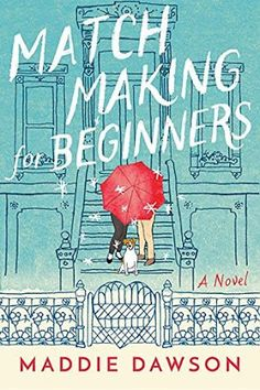 Carole's Chatter: Matchmaking for Beginners: A Novel by Maddie Dawson I Always Love You, Life Of Pi, Beginner Books, German Words, Learn To Dance, Popular Quotes, Got Books, Great Stories, Book Recommendations