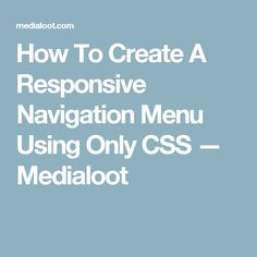 How To Create A Responsive Navigation Menu Using Only CSS — Medialoot