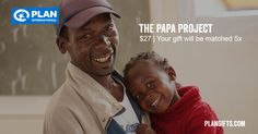 $27 The Papa Project - Although gender roles often place women at the centre of child care, families are stronger and children are happier when dads are equally involved. This gift makes that happen. It includes facilitating community fathers' groups, where men can meet to learn and talk about such topics as maternal, newborn and child health; sexual and reproductive health, including family planning; and men's roles in these areas. Your gift is matched for a $162 value!