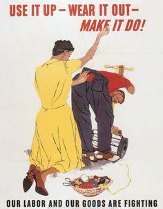 Use it up - Wear it out - Make it do!
