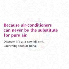 Because air-conditioners can never be the substitute for pure air. Discover life at a new hill city. Launching soon at Roha. #Pureair #Hillcity #Roha #Comingsoon #Launch