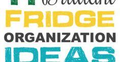 11 Brilliant Fridge Organization Ideas- every one of these idea is brilliant!