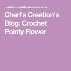 Cheri's Creation's Blog: Crochet Pointy Flower