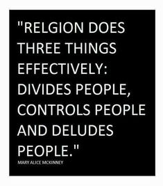 Atheism, Religion, God is Imaginary, Religion Harms. Religion does three things effectively: divides people, controls people and deludes people. Atheist Quotes, Atheist Funny, Political Quotes, Losing My Religion, Secular Humanism, Agnostic Beliefs, Atheist Religion, Religion And Politics, Les Religions