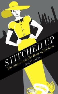 Stitched Up: the Anti-Capitalist Book of Fashion. Tansy E Hoskins. Pluto Press. January 2014.