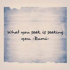 What you seek is seeking you_Rumi #quoteoftheday