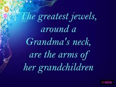 There is only one beautiful, perfect and amazing Grand Child in the world, and every Grandma has him.