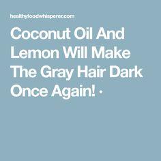 Coconut Oil And Lemon Will Make The Gray Hair Dark Once Again! ·