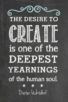 'The desire to create is one of the deepest yearnings of the human soul' - Dieter Uchthof Quotes To Live By, Me Quotes, Motivational Quotes, Inspirational Quotes, Quotes Images, The Words, Encouragement, Craft Quotes, Artist Quotes