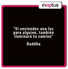 """""""Si enciendes una luz para alguien, también iluminará tu camino"""" Buddha"""