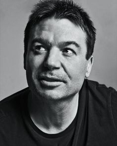 Mike Myers - has made me laugh until I cry.   Truly isn't afraid to go all the way.   Love him!