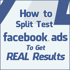 How to Split Test #Facebook Ads To Get REAL Results